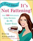 I Can't Believe It's Not Fattening!: Over 150 Ridiculously Easy Recipes for the Super Busy Cover Image