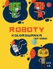 Kolorowanka z robotami dla dzieci w wieku 4-8 lat: Kolorowanka Dla Maluchów i Przedszkolaków: Ta prosta kolorowanka z robotami dla dzieci w wieku 2-6 Cover Image