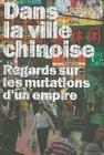Dans la Ville Chinoise: Regards Sur les Mutations D'Un Empire Cover Image