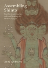 Assembling Shinto: Buddhist Approaches to Kami Worship in Medieval Japan (Harvard East Asian Monographs #396) Cover Image