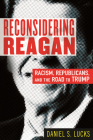 Reconsidering Reagan: Racism, Republicans, and the Road to Trump Cover Image