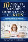 10-Minute Methods Memory Improvement for KIDS: Educational Success for Your Child Through Sharper Mind, Better Concentration & Improved Grades Cover Image