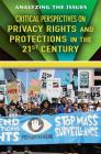 Critical Perspectives on Privacy Rights and Protections in the 21st Century (Analyzing the Issues) Cover Image