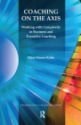 Coaching on the Axis: Working with Complexity in Business and Executive Coaching (Professional Coaching) Cover Image