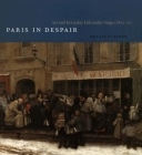 Paris in Despair: Art and Everyday Life under Siege (1870-1871) Cover Image