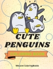 Cute Penguins Coloring Book: Funny Penguins Coloring Book Adorable Penguins Coloring Pages for Kids 25 Incredibly Cute and Lovable Penguins Cover Image