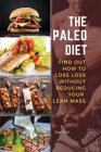 The Paleo Diet: Find Out How to Lose Loss Without Reducing Your Lean Mass Cover Image