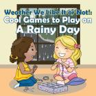 Weather We Like It or Not!: Cool Games to Play on A Rainy Day Cover Image
