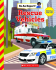 Rescue Vehicles (Be An Expert!) Cover Image