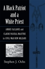 A Black Patriot and a White Priest: André Cailloux and Claude Paschal Maistre in Civil War New Orleans (Conflicting Worlds: New Dimensions of the American Civil War) Cover Image