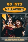 Go Into Halloween: Explore The Popular Halloween Traditions In America: True History Of Halloween Cover Image