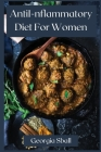 Anti-Inflammatory Diet For Women: The Complete Guide for Women Cover Image