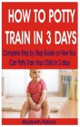 How to Potty Train in 3 Days: Complete Step by Step Guide on How You Can Potty Train Your Child in 3 days Cover Image