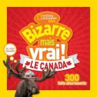 National Geographic Kids: Bizarre Mais Vrai! le Canada = Weird But True Canada Cover Image