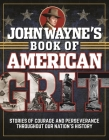 John Wayne's Book of American Grit: Stories of Courage and Perseverance throughout Our Nation's History Cover Image