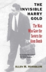 The Invisible Harry Gold: The Man Who Gave the Soviets the Atom Bomb Cover Image