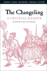 The Changeling: A Critical Reader (Arden Early Modern Drama Guides) Cover Image