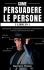 Come Persuadere Le Persone: 5 libri in 1 - Scopri come Analizzare le Persone, leggere la mente come un libro aperto e sviluppare relazioni profond Cover Image