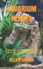 Aquarium Plants: A Beginners Guide To Planting And Caring For Your Aquarium Plants Cover Image