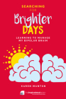 Brighter Days: Learning to Manage my Bipolar Brain (Inspirational Series) Cover Image
