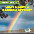 What Makes a Rainbow Appear? (Everyday Mysteries) Cover Image