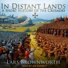 In Distant Lands Lib/E: A Short History of the Crusades Cover Image