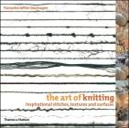 The Art of Knitting: Inspirational Stitches, Textures and Surfaces Cover Image