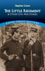 The Little Regiment and Other Civil War Stories (Dover Thrift Editions) Cover Image