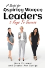 A Script for Aspiring Women Leaders: 5 Keys to Success Cover Image