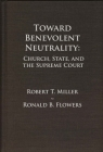 Toward Benevolent Neutrality: Church, State, and the Supreme Court Cover Image