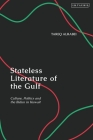Stateless Literature of the Gulf: Culture, Politics and the Bidun in Kuwait Cover Image