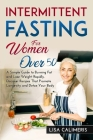 Intermittent Fasting for Women Over 50: A Simple Guide to Burning Fat and Lose Weight Rapidly. Discover Recipes That Promote Longevity and Detox Your Cover Image