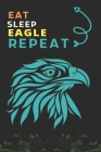 Eat Sleep Eagle Repeat: Best Gift for Eagle Lovers, 6 x 9 in, 110 pages book for Girl, boys, kids, school, students Cover Image