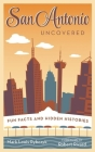 San Antonio Uncovered: Fun Facts and Hidden Histories Cover Image