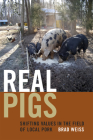 Real Pigs: Shifting Values in the Field of Local Pork Cover Image
