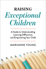 Raising Exceptional Children: A Guide to Understanding Learning Differences and Empowering Your Child Cover Image