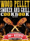 Wood Pellet Smoker and Grill Cookbook: The Ultimate Beginners' Guide with 200+ Recipes to Become a Pitmaster for a Perfect BBQ Cover Image
