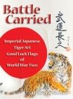 Battle Carried: Imperial Japanese Tiger Art Good Luck Flags of World War Two Cover Image