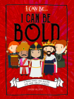I Can Be Bold: Strong Kings and Queens Who Were Great Leaders Cover Image