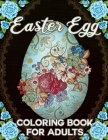 Easter Egg Coloring Book for Adults: Easy and Beautiful Easter Egg Designs Mandala, Flowers, Patterns, and More! for Teens & Adults for Fun and Relaxa Cover Image