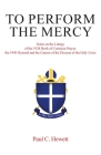 To Perform The Mercy: Notes on the Liturgy of the 1928 Book of Common Prayer, the 1940 Hymnal and the Canons of the Diocese of the Holy Cros Cover Image