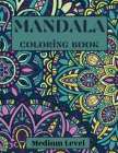 Mandala Coloring Book Medium Level: Medium Level Intricacy- coloring sheets- Coloring Pages for relaxation and stress relief- Coloring pages for Adult (Coloring Books) Cover Image