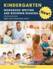 Kindergarten Workbook Writing And Beginner Reading Sight Word Sentences Level 1 English Romanian: 100 Easy readers cvc phonics spelling readiness hand Cover Image