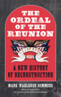 The Ordeal of the Reunion: A New History of Reconstruction (Littlefield History of the Civil War Era) Cover Image