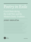 Poetry in Exile: Czech Poets during the Cold War and the Western Poetic Tradition Cover Image