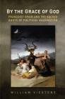 By the Grace of God: Francoist Spain and the Sacred Roots of Political Imagination (Toronto Iberic) Cover Image