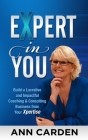 Expert in You: Build a Lucrative and Impactful Coaching & Consulting Business from Your Xpertise Cover Image