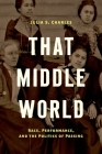 That Middle World: Race, Performance, and the Politics of Passing Cover Image