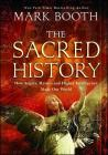 The Sacred History: How Angels, Mystics and Higher Intelligence Made Our World Cover Image