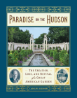 Paradise on the Hudson: The Creation, Loss, and Revival of a Great American Garden Cover Image